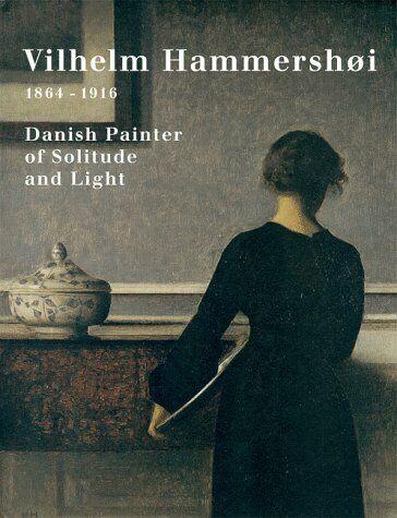 Vilhelm Hammershoi 1864-1916  Danish Painter of Solitude and Light  G