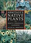 Armitage's Native Plants for North American Gardens by Allan M. Armitage (Hardback, 2006)