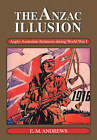 The Anzac Illusion: Anglo-Australian Relations during World War I by E.M. Andrews (Paperback, 1993)