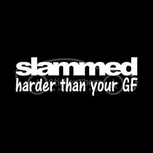 SLAMMED-HARDER-THAN-YOUR-GF-Sticker-Low-Stance-Decal-Car-Mini-Truck-Girlfriend