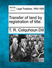 Transfer of Land by Registration of Title. by T R Colquhoun Dill (Paperback / softback, 2010)