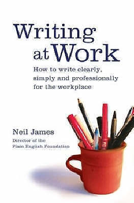1 of 1 - Writing at Work: How to Write Clearly, Simply and Professionally..Neil James.VGC