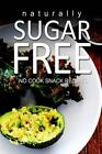 Naturally Sugar-Free- No Cook Snack Recipes by Naturally Sugar Series (Paperback / softback, 2013)