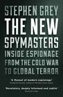 The New Spymasters: Inside Espionage from the Cold War to Global Terror by Stephen Grey (Paperback, 2016)