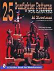 25 Gunfighter Patterns for Carvers by Al Streetman (Paperback, 1999)