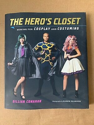 Hero's Closet: Sewing for Cosplay and Costuming by Gillian ...