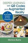Deeper Learning with QR Codes and Augmented Reality: A Scannable Solution for Your Classroom by Monica Burns (Paperback, 2016)