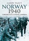 Norway 1940: Chronicle of a Chaotic Campaign by Harry Plevy (Hardback, 2017)