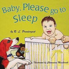 Baby, Please Go to Sleep by R. L. Prendergast (2013, Paperback)