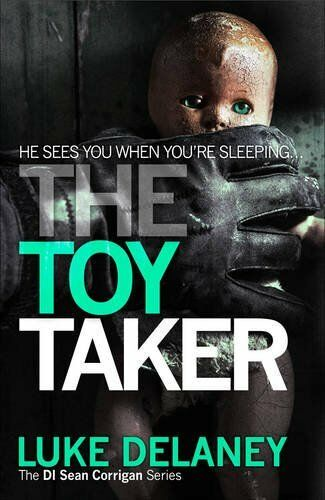The Toy Taker (DI Sean Corrigan, Book 3) (Di Sean Corrigan 3),Luke Delaney