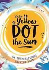 Make a Yellow Dot the Sun by Michael O'Mara Books Ltd (Paperback, 2017)