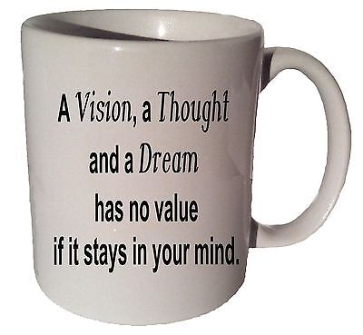 A VISION A THOUGHT AND A DREAM quote 11 oz coffee tea mug