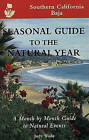 Seasonal Guide to the Natural year--Southern California, Baja: A Month by Month Guide to Natural Events by Judy Wade (Paperback, 1997)