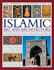 The Complete Illustrated Guide to Islamic Art and Architecture: A Comprehensive History of Islam's 1400-Year Old Legacy of Art and Design, with 500 Photographs, Reproductions and Fine-Art Paintings by Moya Carey (Paperback, 2013)