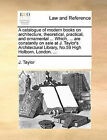 A Catalogue of Modern Books on Architecture, Theoretical, Practical, and Ornamental ... Which, ... Are Constantly on Sale at J. Taylor's Architectural Library, No.59 High Holborn, London. ... by J Taylor (Paperback / softback, 2010)