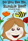 Do You See Me, Bumble Bee? by Audrey Muller (Paperback / softback, 2015)
