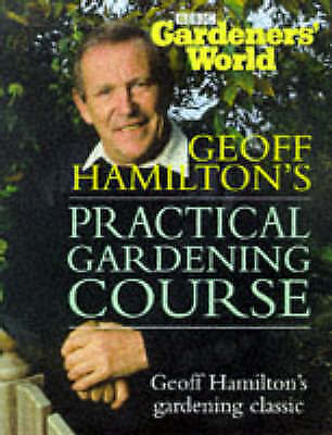 Geoff Hamilton's Practical Gardening Course by Hamilton, Geoff, Good Book (Hardc