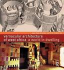 Vernacular Architecture of West Africa: A World in Dwelling by Jean-Paul Bourdier, T. Minh-Ha Trinh (Hardback, 2011)