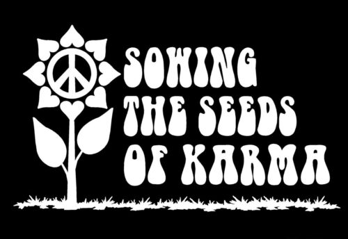 Sowing the Seeds Of Karma Decal Peace Flower car vinyl Window sticker graphic