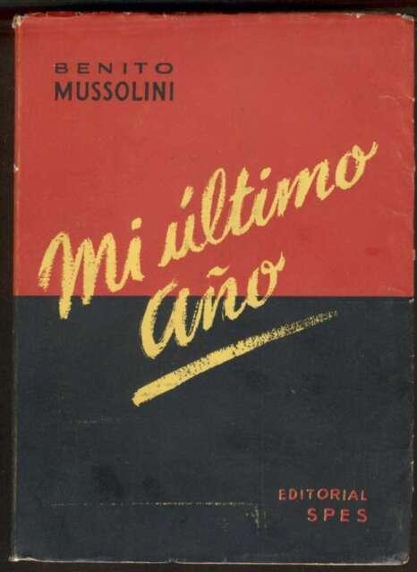 Benito Mussolini Book Mi Ultimo Año 1ºEd 1946 Editor SPES