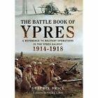 The Battle Book of Ypres: A Reference to Military Operations in the Ypres Salient 1914-18 by Beatrix Brice (Hardback, 2014)