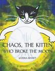 Chaos, the Kitten Who Broke the Moon by Katrina Bennett (Paperback / softback, 2012)