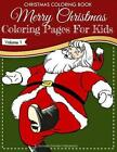 Christmas Coloring Book - Merry Christmas Coloring Pages for Kids - Volume 1 by Richard Edward Hargreaves (Paperback / softback, 2013)
