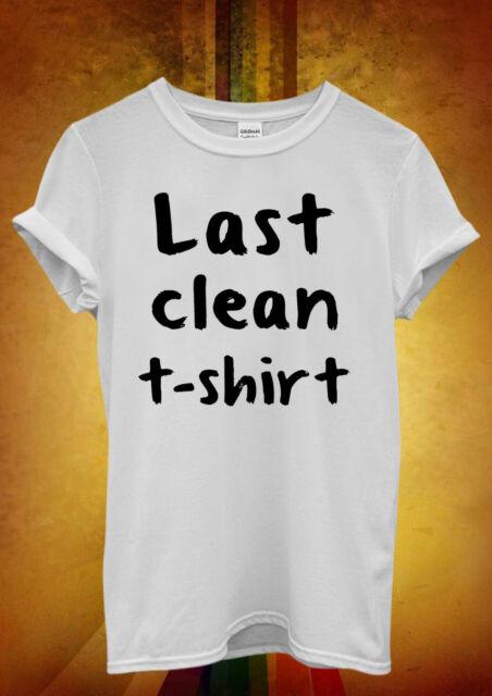 Last Clean T shirt Funny Hipster Men Women Unisex T Shirt Tank Top Vest 328