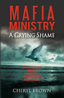 M A F I a Ministry: A Crying Shame by Cheryl Brown (Paperback / softback, 2011)