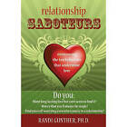 Relationship Saboteurs: How to Overcome the Fourteen Common Patterns That Sabotage Your Relationships by Randi Gunther (Paperback, 2010)