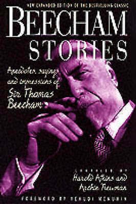 Beecham Stories: Anecdotes, Sayings and Impressions of Sir Thomas Beecham, Beech