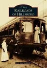 Railroads of Hillsboro by D C Jesse Burkhardt 9781467132367 Paperback 2014