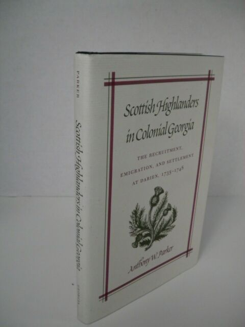 Scottish Highlanders in Colonial Georgia by Anthony W. Parker (Darien Georgia)
