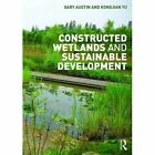 Constructed Wetlands and Sustainable Development by Gary Austin, Yu Kongjian (Paperback, 2016)