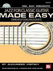 Jazz for Classic Guitar Made Easy: Exercises, Etudes, Solos, Duets by Mel Bay Publications (Mixed media product, 2006)