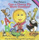 Can a Cherry Pie Wave Goodbye? Songs for Learning by Hap Palmer (CD, Sep-2001, CD Baby (distributor))