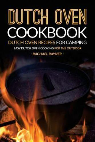 Dutch Oven Cookbook - Dutch Oven Recipes for Camping : Easy