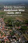 Monty Waldin's Biodynamic Wine Guide: A Guide to the World's Biodynamic and Organic & Vineyards: 2011 by Monty Waldin (Paperback, 2010)