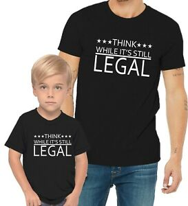 Think While It's Still Legal Saying Adults Man & Women & Kid & Youth Tee T-Shirt