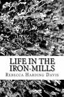 Life in the Iron-Mills by Rebecca Harding Davis (Paperback / softback, 2013)