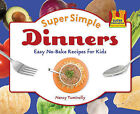Super Simple Dinners: Easy No-Bake Recipes for Kids by Nancy Tuminelly (Hardback, 2010)
