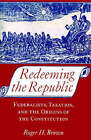 Redeeming the Republic: Federalists, Taxation and the Origins of the Constitution by Roger H. Brown (Paperback, 2000)