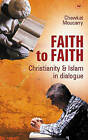 Faith to Faith: A Christian Arab Perspective on Islam and Christianity by Chawkat Moucarry (Paperback, 2001)