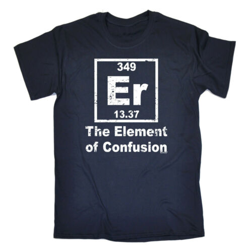 Er The Element Of Confusion MENS T-SHIRT tee birthday gift chemistry geek nerd