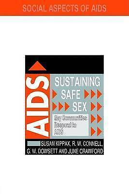 Sustaining Safe Sex: Gay Communities Respond to AIDS (Social Aspects of AIDS), C