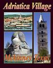 Adriatica Village McKinney Texas (Replica of Supetar, Croatio): A Story to Tell by Therlee Gipson (Paperback / softback, 2012)