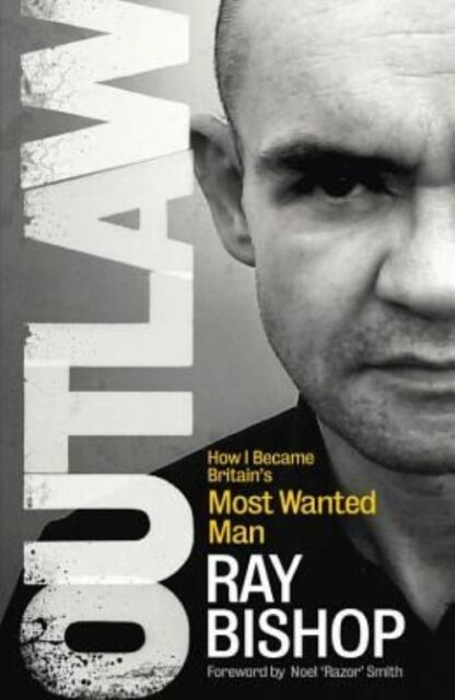Outlaw: How I Became Britain's Most Wanted Man, Bishop, Ray, Very Good Book