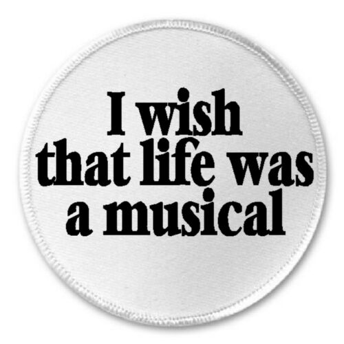 """3/"""" Sew Iron On Patch Theater Actor Actress I Wish That Life Was A Musical"""