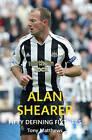 Alan Shearer Fifty Defining Fixtures by Tony Matthews (Paperback, 2016)