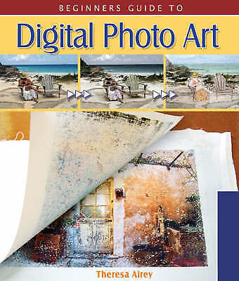 Airey, Theresa, Beginner's Guide to Digital Photo Art (Lark Photography Book (Pa